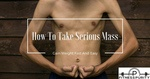 How To Take Serious Mass – Gain Weight Fast And Easily