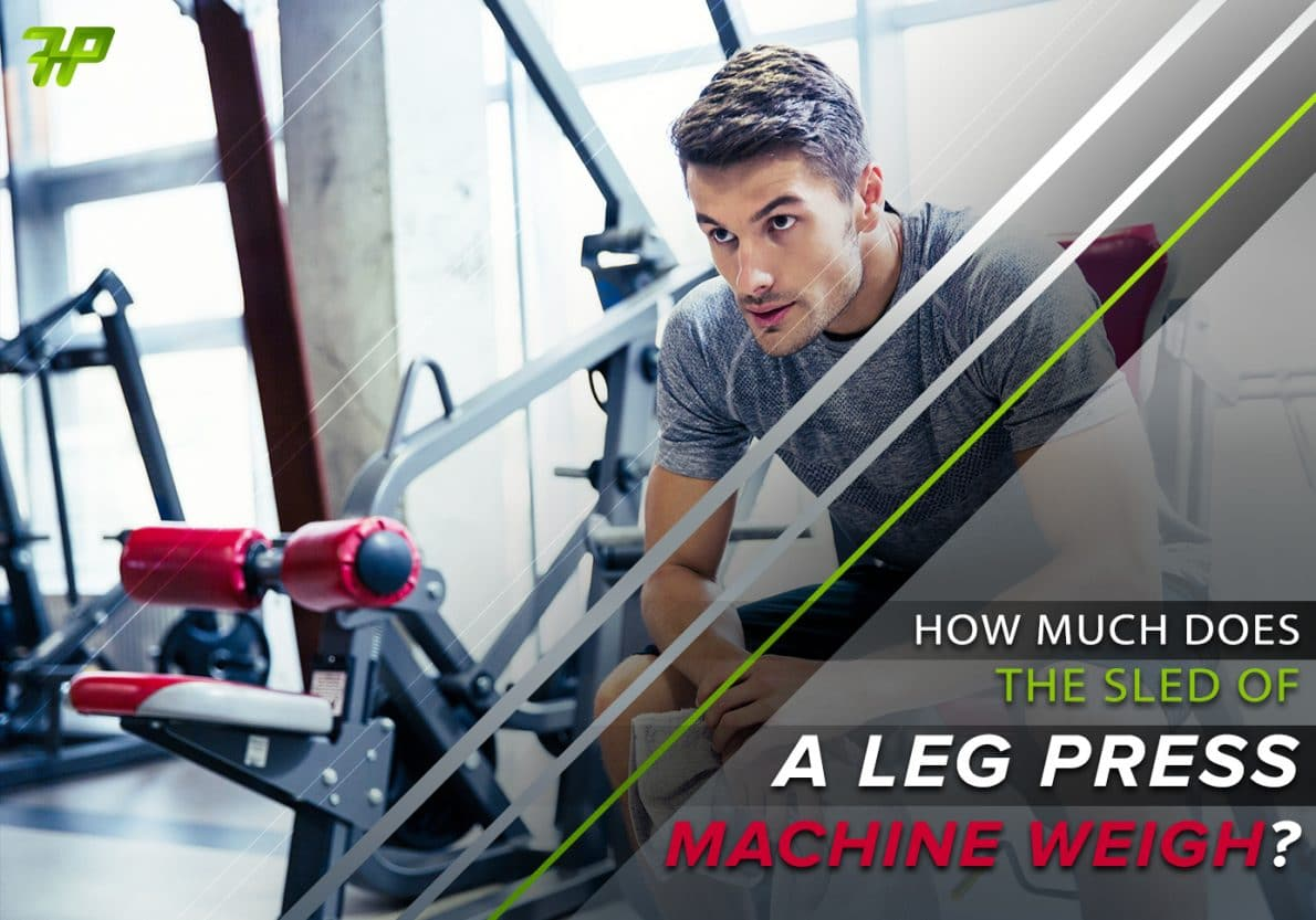 How Much Does The Sled Of A Leg Press Machine Weigh