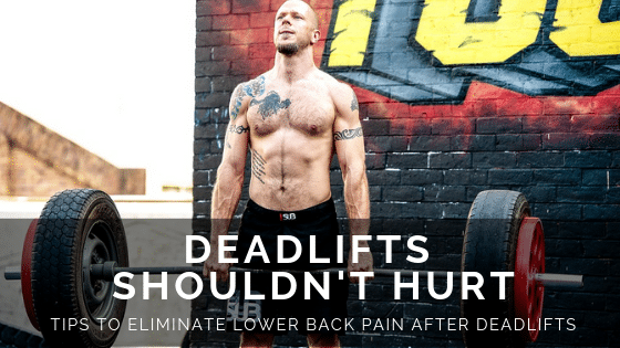 Tips To Eliminate Lower Back Pain After Deadlifts