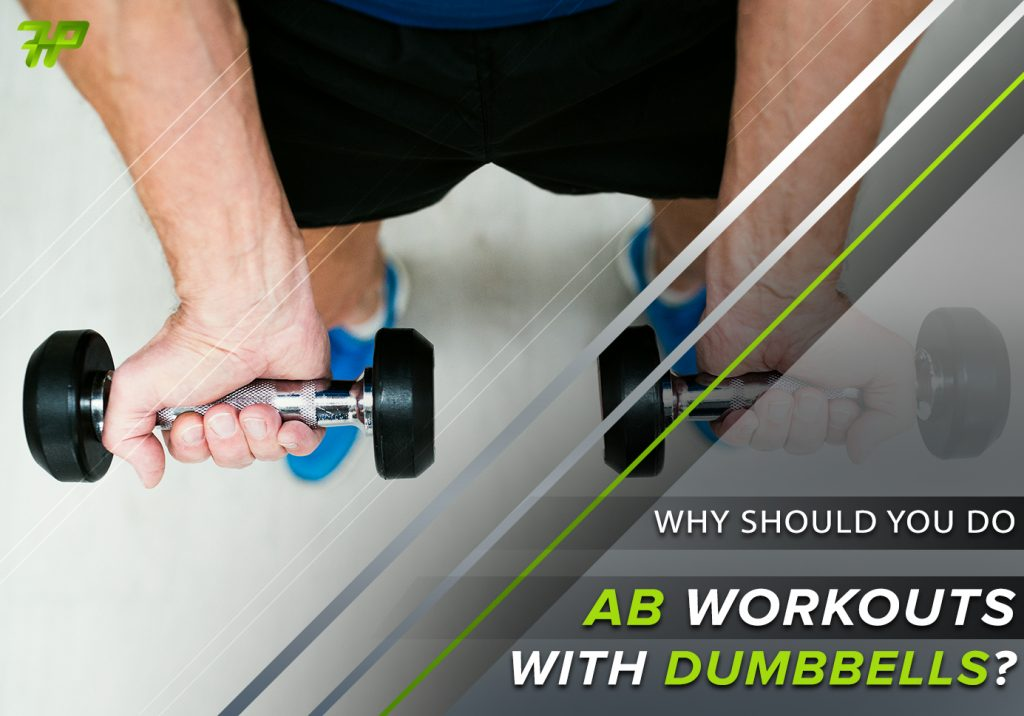 Why Should You Do Ab Workouts With Dumbbells